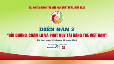 Diễn đàn 02 - Bồi dưỡng, chăm lo và phát huy tài năng trẻ Việt Nam