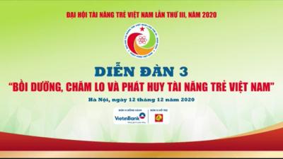 Diễn đàn 03 - Bồi dưỡng, chăm lo và phát huy tài năng trẻ Việt Nam