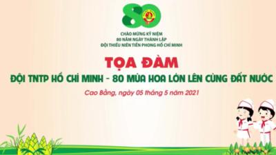 """Tọa đàm """" Đội TNTP Hồ Chí Minh - 80 mùa hoa lớn lên cùng đất nước"""