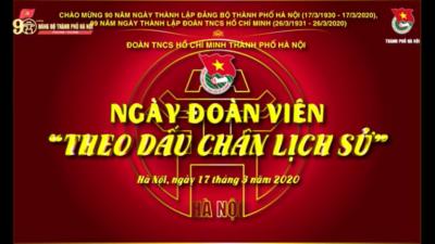 """""""Ngày đoàn viên - Theo dấu chân lịch sử"""" Chào mừng kỷ niệm 90 năm Ngày thành lập Đảng bộ thành phố Hà Nội và 89 năm Ngày thành lập Đoàn TNCS Hồ Chí Minh."""