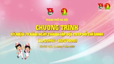 Thành đoàn Hà Nội - Kỷ niệm 79 năm Ngày thành lập Đội TNTP Hồ Chí Minh (15/5/1941 - 15/5/2020)