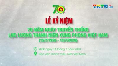 Lễ Kỷ niệm 70 năm Ngày truyền thống Lực lượng TNXP Việt Nam (15/7/1950 - 15/7/2020).