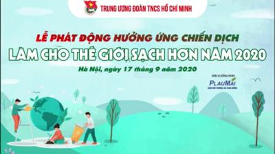 """Lễ Phát động Hưởng ứng Chiến dịch """"Làm cho thế giới sạch hơn năm 2020"""""""