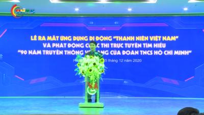 Ra mắt ứng dụng Thanh niên Việt Nam và Cuộc thi tìm hiểu truyền thống 90 Đoàn thanh niên
