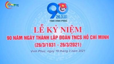 Vĩnh Phúc - Kỷ niệm 90 năm Ngày thành lập Đoàn TNCS Hồ Chí Minh