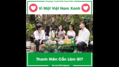 Thanh niên cần làm gì để Việt Nam xanh?
