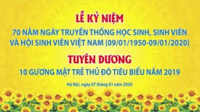 Kỷ niệm 70 năm Ngày truyền thống Học sinh, sinh viên và Hội Sinh viên Việt Nam (09/01/1950 - 09/01/2020) và Lễ Tuyên dương 10 gương mặt trẻ Thủ đô tiêu biểu 2019.