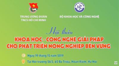 Hội thảo: Khoa học - Công nghệ giải pháp cho phát triển nông nghiệp - Trao giải Lương Định Của năm 2019.
