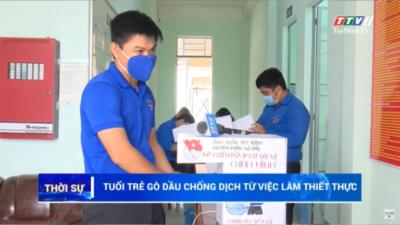 Tây Ninh - Tuổi trẻ Gò Dầu chống dịch Covid-19 từ việc làm thiết thực.