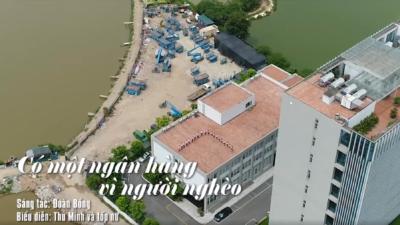 MV Có một ngân hàng vì người nghèo - Thu Minh